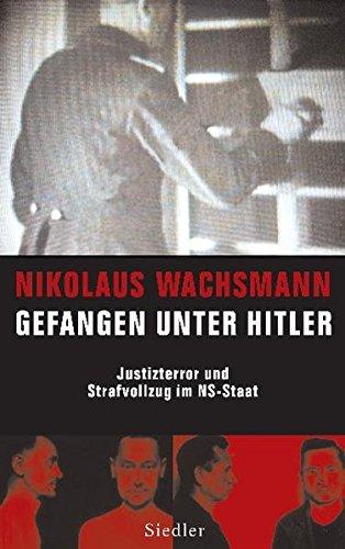 Gefangen unter Hitler: Justizterror und Strafvollzug im NS-Staat