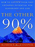 The Other 90%: How to Unlock Your Vast Untapped Potential for Leadership and Life