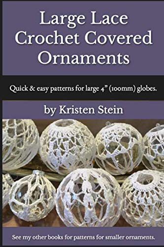 "Large Lace Crochet Covered Ornaments: Quick & easy patterns for large 4"" (100mm) globes."