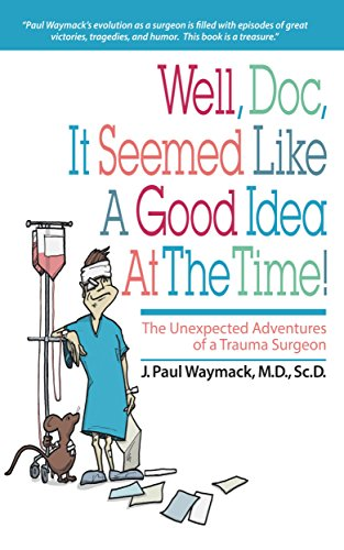 #freebooks – Well, Doc, It Seemed Like a Good Idea At The Time!: The Unexpected Adventures of a Trauma Surgeon by J. Paul Waymack
