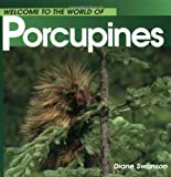 Welcome to the World of Porcupines (Welcome to the World Series)