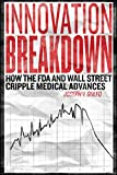 Innovation Breakdown: How the FDA and Wall Street Cripple Medical Advances