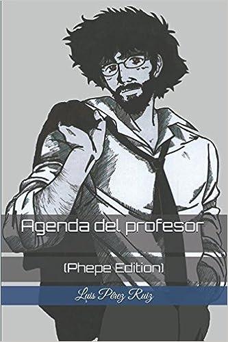 AGENDA DEL PROFESOR: (Phepe edition): Amazon.es: LUIS PÉREZ ...