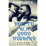 MARRIAGE: GOOD RELATIONSHIP: How to be a Good Husband (Happy Save your marriage good) (Conflict Management Parenting Relationships Marriage books counselling husband wife)