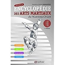 Nouvelle encyclopédie des arts martiaux [nouvelle édition]: De l'Extrême-Orient