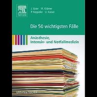 Die 50 wichtigsten Fälle Anästhesie, Intensiv- und Notfallmedizin: mit Zugang zum Elsevier-Portal
