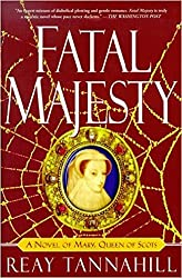 Fatal Majesty: A Novel of Mary Queen of Scots