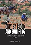 Only By Blood and Suffering by LAVOY FINICUM(January 1, 2015) Paperback