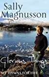Glorious Things : Treasury of Hymns, Magnusson, Sally and Magnusson Sally, 0826474179