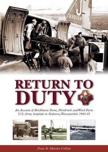 Return to Duty: An Account of Brickbarns Farm, Merebrook and Wood Farm U.S. Army Hospitals in Malvern, Worcestershire 1943-45 by Frances Collins (2010-01-04) (Frances Collins)