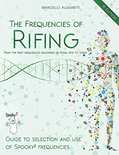 The Frequencies of Rifing - From the first frequencies discovered by Royal Rife to today.: Guide to