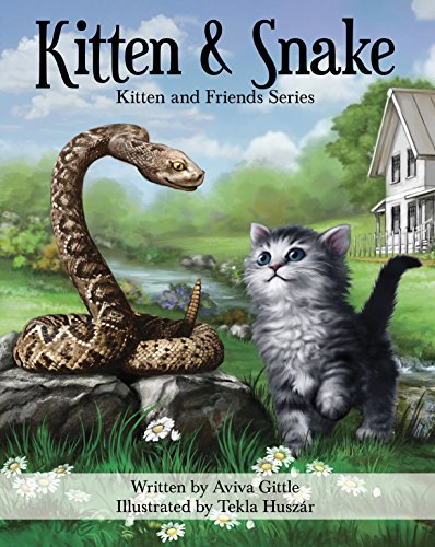 "Kitten & Snake: A story that helps you teach your child friendship skills, manners, and etiquette in a fun, ""non-preachy"" way. Full color illustrations ... (Kitten & Friends) (Kitt"