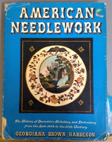 (American needlework; the history of decorative stitchery and embroidery from the late 16th to the 20th century)