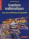 Inventions mathématiques : Jouer avec l'arithmétique et la géométrie par Delahaye