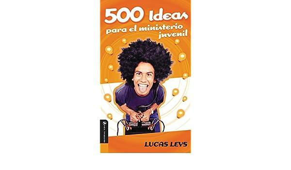 500 Ideas para el ministerio juvenil (Especialidades Juveniles ...