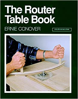 The router table book a fine woodworking book ernie conover the router table book a fine woodworking book ernie conover 9781561580842 amazon books greentooth Images