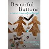 Beautiful Buttons: A Memoir of Survival and Triumphby Cathrine Ann