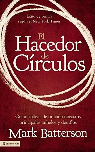 El hacedor de círculos: Cómo rodear de oración nuestros principales anhelos y desafíos (Spanish Edition)