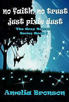 No Faith No Trust Just Pixie Dust (The Gray Secrets Series Book 1) by [Bronson, Amelia]