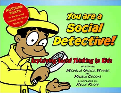 You Are a Social Detective: Explaining Social Thinking to Kids