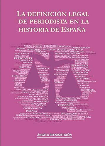 La definición legal de periodista en la historia de España: Amazon.es: Belmar Talón, Ángela: Libros