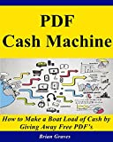 PDF SHARING: How to Make a Boat Load of Cash by Giving Away Free PDF's: (online marketing, marketing on the internet, online pdf sharing, online pdf marketing strategy)