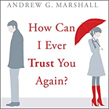How Can I Ever Trust You Again?: Infidelity: From Discover to Recover in Seven Steps Audiobook by Andrew G. Marshall Narrated by David Seddon