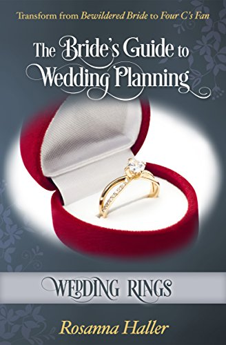 Wedding Rings: Transform From Bewildered Bride to Four Cs Fan (The Bride's Guide to Wedding Planning Book 12)