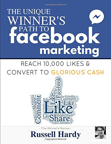 Facebook Marketing: The Unique Winner's Path To Reach 10,000 Likes & Convert To Glorious Cash (The Winners Series)
