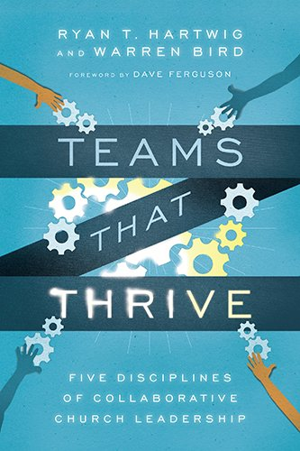 Teams That Thrive  Five Disciplines Of Collaborative Church Leadership