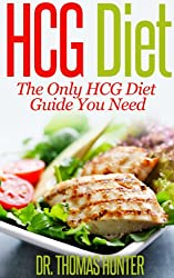 HCG Diet: The Only HCG Diet Guide You Need (The Revolutionary HCG Diet - Lose Weight Fast Book 1) (English Edition)