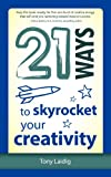21 Ways to Skyrocket Your Creativity, Tony Laidig, 1937944077