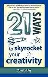 21 Ways to Skyrocket Your Creativity, Tony Laidig, 1937944077