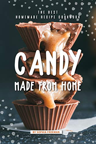 Candy made from Home: The Best Homemade Recipe Cookbook (Best Homemade Candy For Christmas)