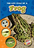 The Life Cycle of a Frog (Blastoff! Readers: Life Cycles) (Blastoff Readers. Level 3)