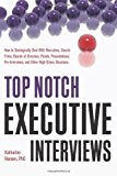 Top Notch Executive Interviews: How to Strategically Deal With Recruiters, Search Firms, Boards of Directors, Panels, Presentations, Pre-Interviews, and Other High-Stress Situations