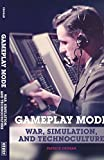 Gameplay Mode: War, Simulation, and Technoculture (Electronic Mediations)