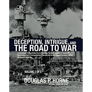Deception, Intrigue, and the Road to War (Vol. 2 of 2): A Chronology of Significant Events Detailing President Franklin D. Roosevelt's Successful ... Against Germany During the Second World War
