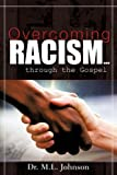 Overcoming Racism Through the Gospel, M. L. Johnson, 1602663009