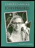 Understanding John Hawkes, Donald J. Greiner, 0872492621