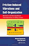 Friction-Induced Vibrations and Self-Organization, Michael Nosonovsky and Vahid Mortazavi, 1466504013