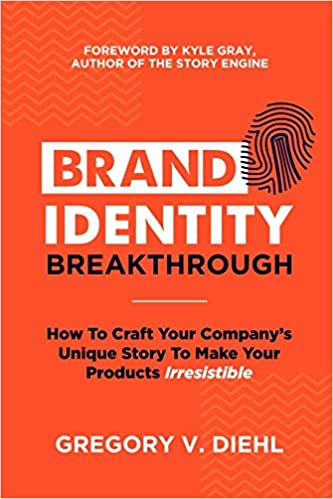 Download Brand Identity Breakthrough How To Craft Your Companys Unique Story To Make Your Products Irresistible By Gregory V Diehl