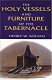 The Holy Vessels and Furniture of the Tabernacle, Henry W. Soltau, 0825437512