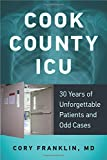 Cook County ICU: 30 Years of Unforgettable Patients and Odd Cases