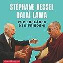 Wir erklären den Frieden! Hörbuch von  Dalai Lama, Stéphane Hessel Gesprochen von: Jörg Pohl, Sebastian Rudolph, Alicia Aumüller