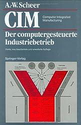 CIM Computer Integrated Manufacturing: Der computergesteuerte Industriebetrieb