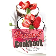 Dessert Cookbook: Delicious Dessert Recipes with Amazing Flavors