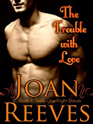 The Trouble With Love (A Romantic Comedy) (Texas One Night Stands Book 1)