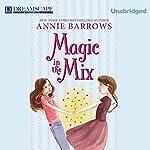Magic in the Mix | Annie Barrows