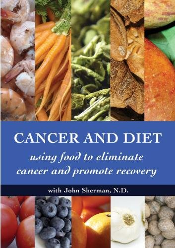 (Cancer and Diet - Using Food to Eliminate Cancer and Promote Recovery)
